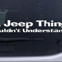 Its A Jeep Thing You Wouldnt Understand Off Road Car Window Wall Laptop Decal Sticker -- White 8in X 1.2in