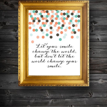 Printable/Let Your Smile Change The World Modern Art Quote/Instant Download/ Inspirational Quote/ Wall Decor/ Instant Print