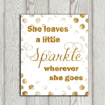 She leaves a little sparkle wherever she goes Gold glitter Printable quote Typography Girls bedroom quote Wall art 5x7 8x10 INSTANT DOWNLOAD