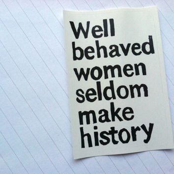 STICKER - Well behaved women seldom make history quote - Laurel Thatcher Ulrich