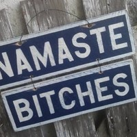 NAMASTE BITCHES Double