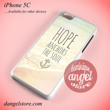 Hope Anchors The Soul Quote Phone case for iPhone 5C and another iPhone devices