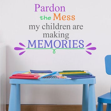 Pardon The Mess My Children Are Making Memories Quote  Sticker Vinyl Wall Decal Sticker