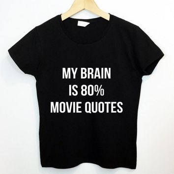My Brain is 80% Movie Quotes Funny T shirt