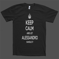 Keep Calm and let Alessandro Handle it Personalized Name T-Shirt