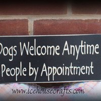 Dogs Welcome Anytime People By Appointment Sign | icehousecrafts - Folk Art & Primitives on ArtFire