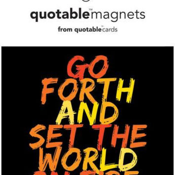 Go Forth  Quotable Magnet