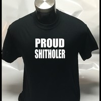 PROUD SHITHOLER Rant Sarcastic Adult Humor Graphic Gift Idea Funny Novelty T-shirt
