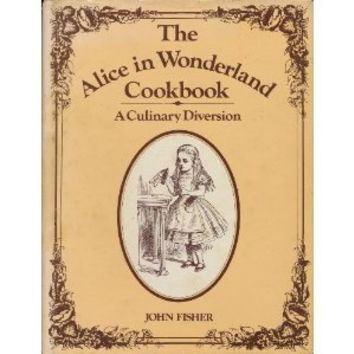 The Alice in Wonderland Cookbook: A Culinary Diversion Hardcover – January 1, 1976