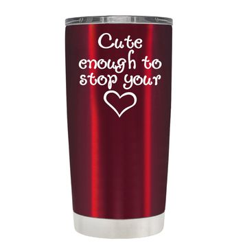 Cute Enough to Stop on Translucent Red 20 oz Tumbler Cup