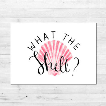 What the Shell Art Print, Sarcastic Quote, Funny Pun Gift, Beach Decor, Sorority Gift, Gift for College Girl, Sarcastic Poster, Seashell Art