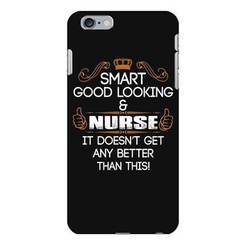 Smart Good Looking Nurse Doesnt Get Better Than This iPhone 6/6s Plus Case