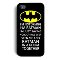 I'm not saying I'm Batman Iphone 4 Case Iphone 4s Case
