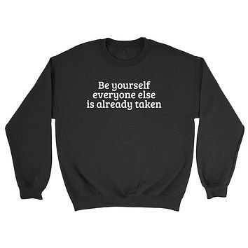 Be yourself everyone else is already taken inspire motivation saying  Crewneck Sweatshirt