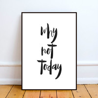 "printable Art ""Why Not Today"" Typography Art Print Motivational Quote Black and White Home Decor Dorm Decor Dorm art Wall Art,instant"