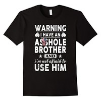 Warning I Have An Asshole Brother I'm Not Afraid To Use Him