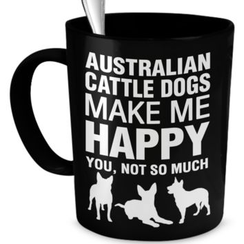 Australian Cattle Dogs Make Me Happy