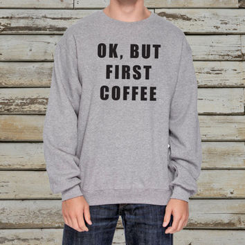 Ok, But First Coffee Crewneck Sweatshirt- White/Gray Unisex Sweatshirt