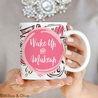 Wake Up and Makeup Mug - Beauty Fashion Mug - Q0015
