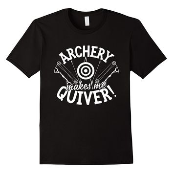 Archery Makes Me Quiver T-Shirt