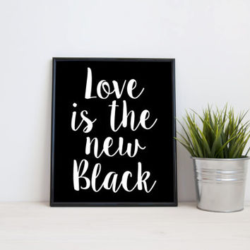 Love is the new black, 8x10 digital print, black and white quote, instant printable poster, typography, download, wall art, modern