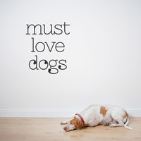 Must Love Dogs Wall Quote Decal