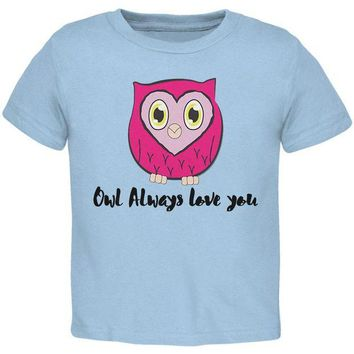 DCCKJY1 Valentine's Day Owl Always Love You Funny Pun Toddler T Shirt