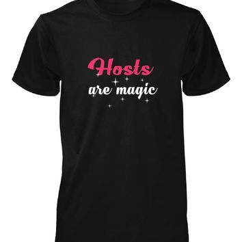 Hosts Are Magic. Awesome Gift - Unisex Tshirt