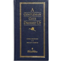 PRODUCT - Brooks Brothers - A Gentleman Gets Dressed Up by John Bridges and Bryan Curtis Hardcover Book - 197392 | MR PORTER