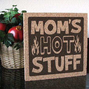 Mother's Day Gift Idea - Mom's Hot Stuff - Cork Hot Pad Trivet Wall Hanging Sign