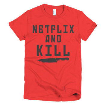 NETFLIX AND KILL Women's T-Shirt