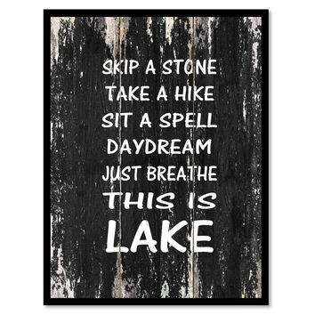 Skip a stone take a hike sit a spell daydream just breathe this is lake 2 Motivational Quote Saying Canvas Print with Picture Frame Home Decor Wall Art