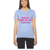 Whoever Woke Me Up - Women's Tee