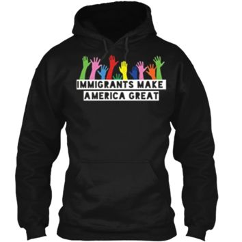 Political Immigration T-Shirt Anti-Trump Tee Pullover Hoodie 8 oz