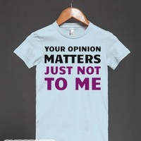 Your Opinion Matters (Not)-Female Light Blue T-Shirt
