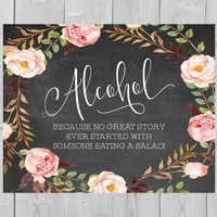 Printable Alcohol Chalkboard Sign - Because no great story ever started with someone eating a salad! Floral Funny Wedding Watercolor