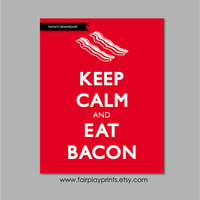 "Instant Download Kitchen Art Keep Calm and Eat Bacon Kitchen Print Instant Download Housewarming Gift Home Kitchen Decor- 8""x10"" Print"