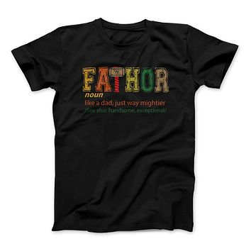 FATHOR T-Shirt, Noun Like A Dad, Just Way Mightier, See Also Handsome, Exceptional, Father's Day Gift Fa-Thor