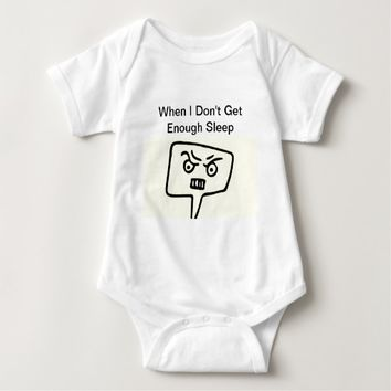 When I Don't Get Enough Sleep Baby Tshirt