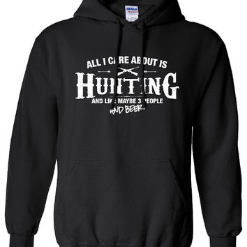 All I Care About is Hunting And Like Maybe 3 People and Beer Hoodie Hooded Hunting fishing Sweatshirt Shirt Mens Ladies Womens Youth ML-509h