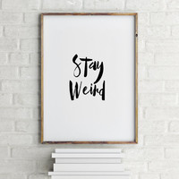 "Typography Print Wall Decor Home ArtWork Black and White Funny quote ""Stay Weird"" Funny Poster Instant Download  Printable Quotes"