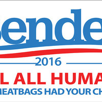 "Bender -2016- ""KILL ALL HUMANS""...""You Meatbags Had Your Chance""  -Bumper Sticker"