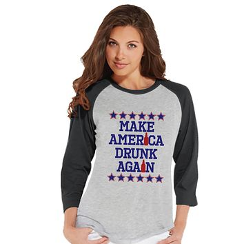 Women's 4th of July Shirt - Make America Drunk Again - Funny 4th of July Drinking Shirt - Grey Raglan Baseball Tee - Alcohol 4th of July Top