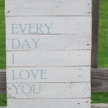 Every day I love you, rustic sign, reclaimed wood sign, pallet sign, love sign, reclaimed wood wall art, farmhouse sign, wood wall hanging,