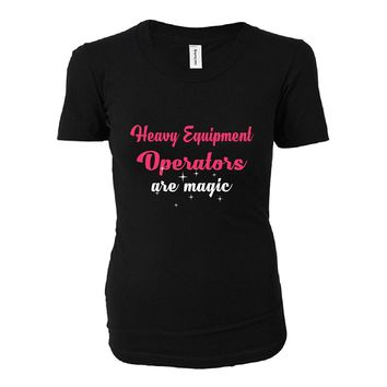 Heavy Equipment Operators Are Magic. Awesome Gift - Ladies T-shirt