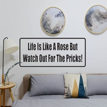 Life Is Like A Rose But Watch Out For The Pricks! Vinyl Wall Decal - Removable