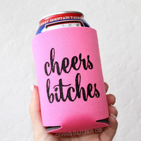 Cheers Bitches // Can Cooler - Beer Cooler - Can Hugger - Can Holder