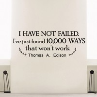 Wall Decal Vinyl Sticker Thomas A. Edison Quote I Have Not Failed I've Jast 10,000 Ways That Won't Work Bedroom Decor Sb18