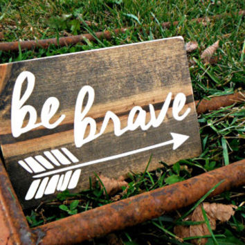 Rustic Sign - Rustic Decor - Be Brave - Have Courage - Reversible Sign - Arrow & Deer