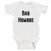 Bad Hombre Presidential Debate Donald Trump Republican Democratic Hillary Clinton Gerber Onesuit ® | Newborn - 24 Months